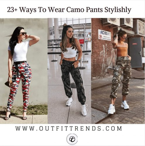 Outfits with Camo Pants-23 Ways To Wear Camo Pants Stylish