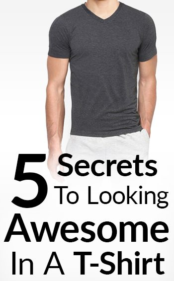 5 Secrets To Looking Great In A T-Shirt | Look Stylish In The .