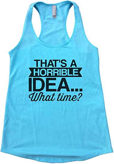"Womens Flowy Tank Top ""That's A Horrible Idea. What Time? Naughty ."