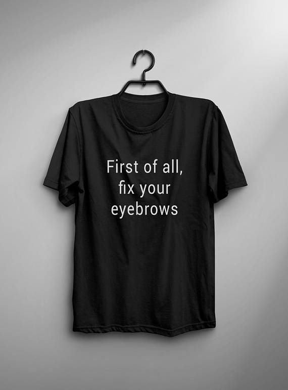 Fix your eyebrows funny tshirts inspirational clothing gift for .