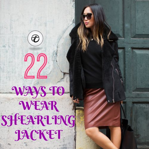 Shearling Jacket Outfits - 22 Ways to Wear Shearling Jack