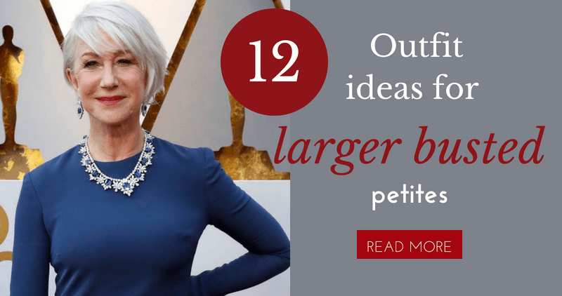12 outfit ideas for larger busted petites -Bomb Peti