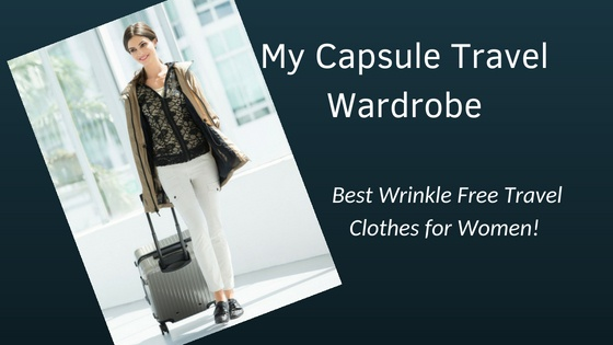 My Travel Capsule Wardrobe: Best Wrinkle Free Travel Clothes for Wom